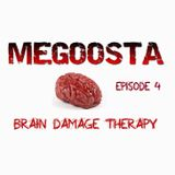 Megoosta - Brain Damage Therapy (Episode 4) April 2013