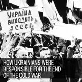 How Ukrainians Were Responsible for the End of the Cold War