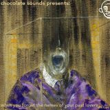 chocolate sounds presents: when you forget the names of your past lovers