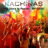KACHINAS _ The Doors to Heaven - RIP 2 my friend DAVID