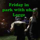 Friday In The Park With uhhh... Lorge