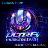 Echoes from Ultra Music Festival - Miami 2017 [Techtronic Session]