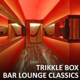 Trikkle Box - Bar Lounge Classics