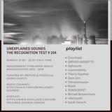 Unexplained Sounds - The Recognition Test # 164