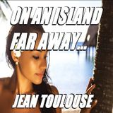 "Jean presents ""ON AN ISLAND FAR AWAY - 268"""