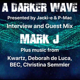 #201 A Darker Wave 22-12-2018 (interview and guest mix with Mark J aka Supagroove)