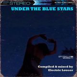Under The Blue Stars - Compiled & Mixed By Electric Looser