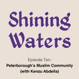 Shining Waters #10 - Peterborough's Mosque (with Kenzu Abdella)