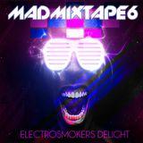 Madmixtape 6 |Electrosmokers Delight|
