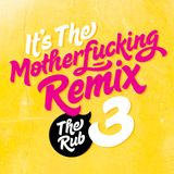 The Rub - It's the Motherfucking Remix Volume 3