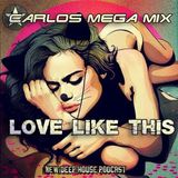 ★Carlos Mega Mix - Love Like This