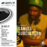 Rota 91 - 16/09/2017 - DJ convidado - Samuel Subcultura