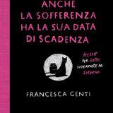 Francesca Genti - Anche la sofferenza ha la sua data di scadenza