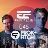 ELECTRONIC PODCAST 045 - Prok & Fitch