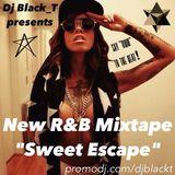 """DJ BLACK T! R&B MEEX """"SWEET ESCAPE!""""!"""