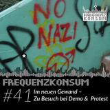 Frequenzkonsum #41 Die Sendung in neuem Gewand – Zu Besuch bei Demo & Protest
