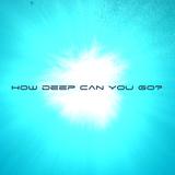 How Deep Can You Go? #01