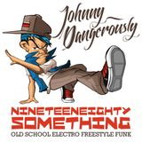 Johnny Dangerously - Nineteen Eighty Something (Old School Electro Freestyle Funk)