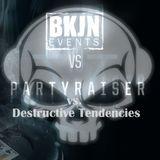 Partyraiser vs. Destructive Tendencies - BKJN vs. Partyraiser V.I.P.