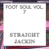 FootSoul Volume 7 : Straight Jackin
