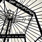 DER SCHLACHTER - I PUT YOU IN MY SPELL (Mental Acid Mix) 02.04.2014