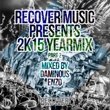 Recover Music Presents 2k15 Yearmix Part 2 (Mixed By: Daminous & Enzo)