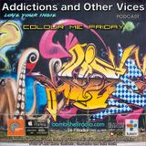 Addictions and Other Vices  414 - Colour Me Friday