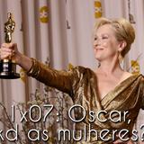 Episódio 7: Cadê mulheres no Oscar?
