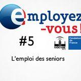 Employez-vous #5 : l'emploi des seniors