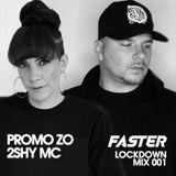 FASTER LOCKDOWN MIX 01 - PROMO ZO & 2SHY MC