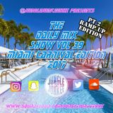 THE DAILY MIX SHOW VOL 39 - MIAMI CARNIVAL RAMP UP EDITION MIXED BY @JUNGLEJUNKEEYYZ