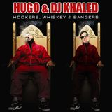 HUGO & DJ KHALED - HOOKERS, WHISKEY & BANGERS