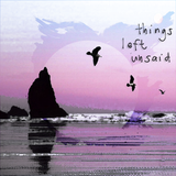 Things Left Unsaid [SLy. MIXTAPE]