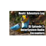 Hoofs' Adventure Log - DJ Episode 02 - OuterSystem Radio Encounters