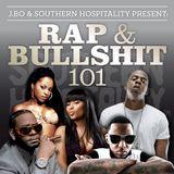Rap & Bullshit 101 - Presented by J.Bo & Southern Hospitality