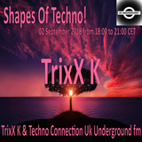 TrixX K - Shapes Of Techno! (21) by TrixX K and Techno Connection UK Underground fm!