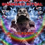 ZAMAEL SHAMANIC RITUAL -  CD1 - CHAMANISMO ASCENSIONAL MACUILXOCHITL. Music Interconexion Arcoiris