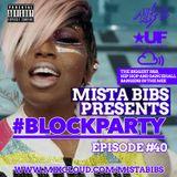 Mista Bibs - #BlockParty Episode 40 (Current R&B & Hip Hop)