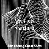 Noise Radio Guest Show (Mixed by Ben Cheung)