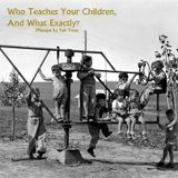 Who Teaches Your Children, And What Exactly?