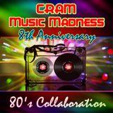 CRAM Music Madness 8th Anniversary (80's Collaboration)