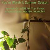 You're Worth It 02.04 / Praise U Pflanzen Special w/my new houseplant