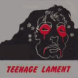Teenage Lament [1972 to 1976]