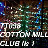 TT038 - Cotton Mill Club № 01 / 2012-03-08 / 1:00:57 / 320 Kbps