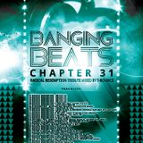 Banging Beats - Chapter 31 - Radical Redemption Tribute Mixed By T-Bounce