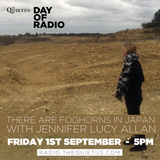 DAY OF RADIO - THERE ARE FOGHORNS IN JAPAN with Jennifer Lucy Allan - 5pm