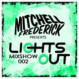 Mitchell Frederick - Lights Out Mixshow 002