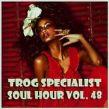TROG SOUL HOUR VOL. 48