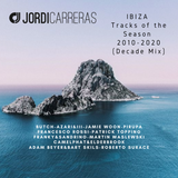 JORDI CARRERAS _ Ibiza Tracks of the Season 2010-2020 (Decade Mix)