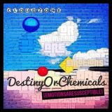 DESTINY OR CHEMICALS (EMOTIONS ARE SUSCEPTIBLE)